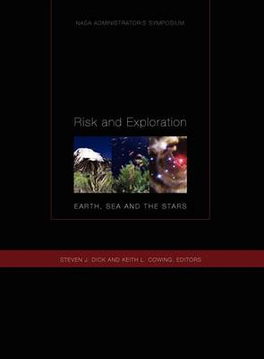 Risk and Exploration: Earth, Sea and Stars. NASA Administrator's Symposium, September 26-29, 2004. Naval Postgraduate School, Monterey, California. (Hardback)