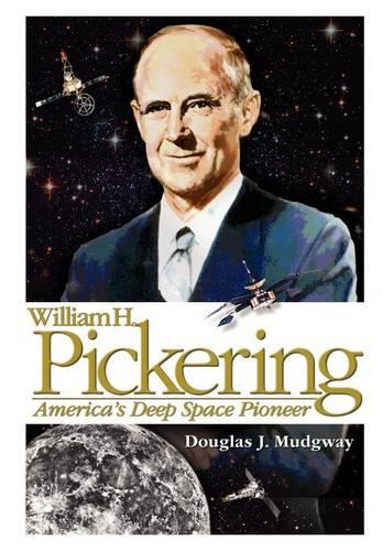 William H. Pickering: America's Deep Space Pioneer (Paperback)