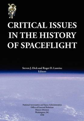 Critical Issues in the History of Spaceflight (NASA Publication SP-2006-4702) (Paperback)