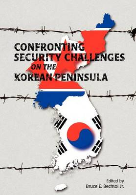 Confronting Security Challenges on the Korean Peninsula (Paperback)