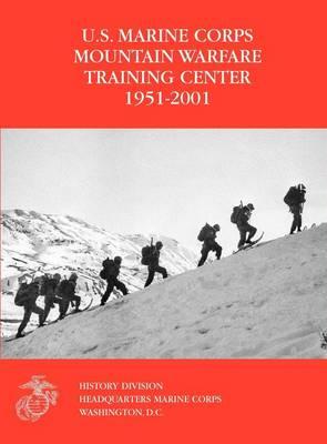 The U.S. Marine Corps Mountain Warfare Training Center 1951-2001 (Hardback)