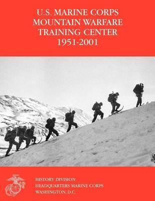 The U.S. Marine Corps Mountain Warfare Training Center 1951-2001 (Paperback)