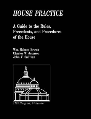 House Practice: A Guide to the Rules, Precedents, and Procedures of the House (Paperback)