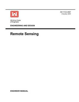 Engineering and Design: Remote Sensing (Engineer Manual EM 1110-2-2907) (Paperback)