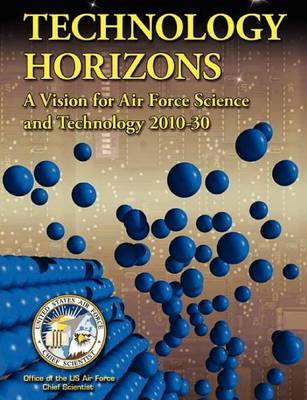 Technology Horizons: A Vision for Air Force Science and Technology 2010-30 (Paperback)