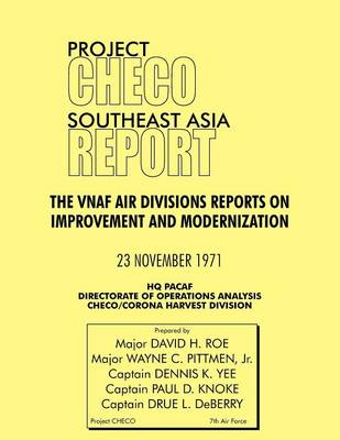 Project CHECO Southeast Asia Report: The VNAF Air Divisions Reports on Improvement and Modernization (Paperback)