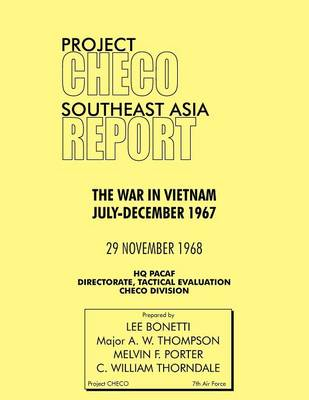 Project CHECO Southeast Asia Study: The War in Vietnam July-December 1967 (Paperback)
