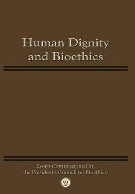 Human Dignity and Bioethics: Essays Commissioned by the President's Council On Bioethics (Paperback)
