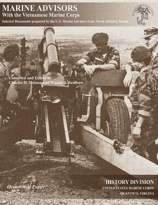 Marine Advisors with the Vietnamese Marine Corps: Selected Documents Prepared by the U.S. Marine Advisory Unit, Naval Advisory Group (Paperback)