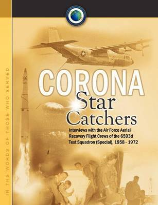 Corona Star Catchers: The Air Force Aerial Recovery Aircrews of the 6593d Test Squadron (Special), 1958-1972 (Paperback)