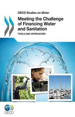 Meeting the Challenge of Financing Water and Sanitation - OECD Report Series (Paperback)