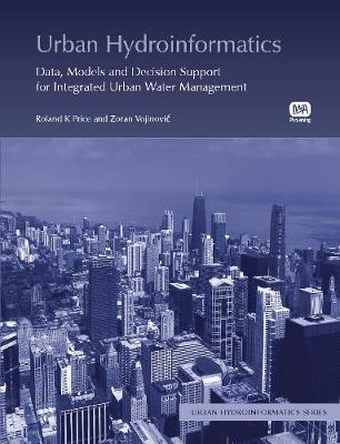 Urban Hydroinformatics: Data, Models and Decision Support for Integrated Urban Water Management - Urban Hydroinformatics (Hardback)