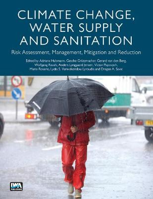 Climate Change, Water Supply and Sanitation: Risk Assessment, Management, Mitigation and Reduction (Paperback)