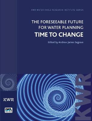The Foreseeable Future for Water Planning: Time to Change - KWR Watercycle Research Institute Series (Paperback)