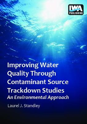 Improving Water Quality Through Contaminant Source Trackdown Studies - An Environmental Approach (Paperback)