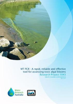 MT-PCR - A rapid, reliable and effective tool for assessing toxic `algal' blooms in Victorian water supplies: Aiding protection and preservation (Paperback)