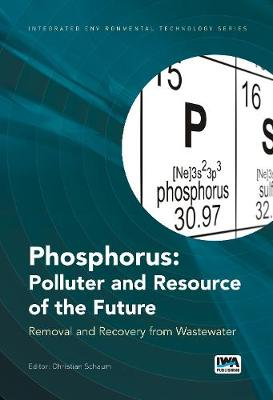 Phosphorus: Polluter and Resource of the Future: Removal and Recovery from Wastewater - Integrated Environmental Technology (Hardback)