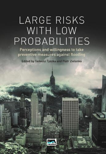 Large Risks with Low Probabilities: Perceptions and willingness to take preventive measures against flooding (Hardback)