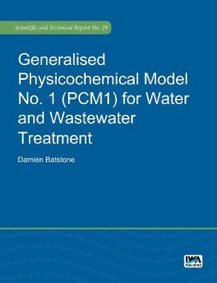 Generalised Physicochemical Model No. 1 (PCM1) for Water and Wastewater Treatment - Scientific and Technical Report Series 29 (Paperback)