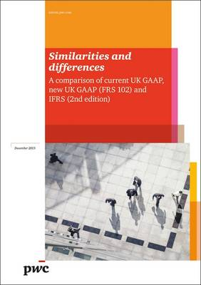 Similarities and Differences: A Comparison of Current UK GAAP New UK GAAP FRS 102 and IFRS (Paperback)