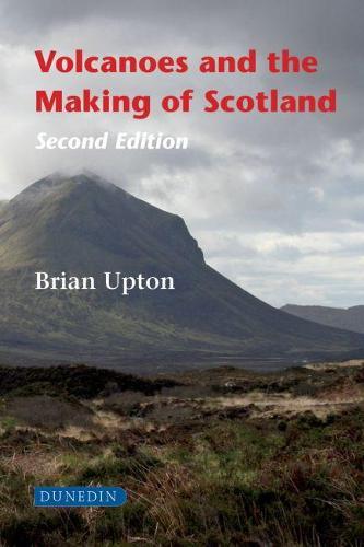 Volcanoes and the Making of Scotland (Hardback)