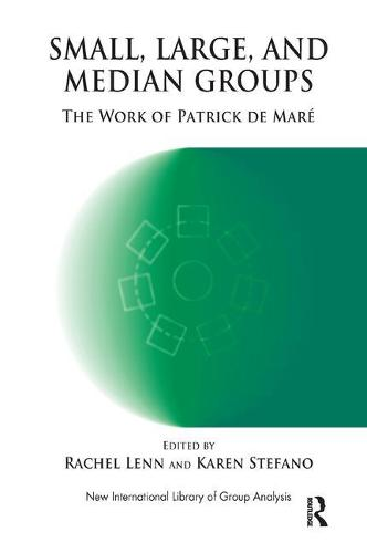 Small, Large and Median Groups: The Work of Patrick de Mare - The New International Library of Group Analysis (Paperback)