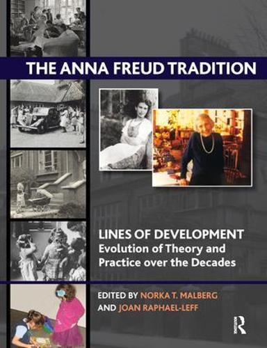 The Anna Freud Tradition: Lines of Development - Evolution of Theory and Practice over the Decades (Paperback)