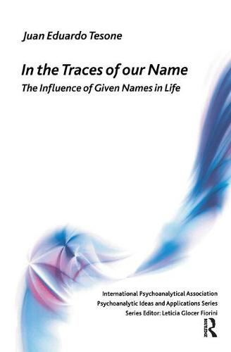 In the Traces of our Name: The Influence of Given Names in Life - The International Psychoanalytical Association Psychoanalytic Ideas and Applications Series (Paperback)
