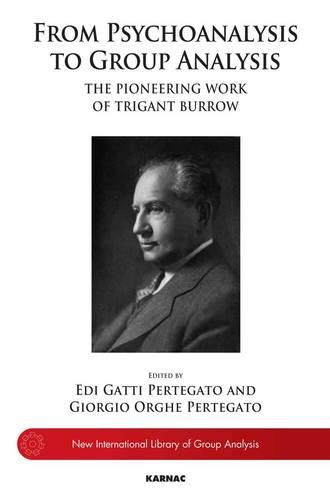 From Psychoanalysis to the Group: The Pioneering Work of Trigant Burrow (Paperback)