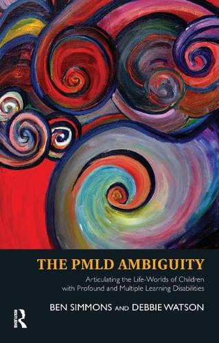 The PMLD Ambiguity: Articulating the Life-Worlds of Children with Profound and Multiple Learning Disabilities (Paperback)