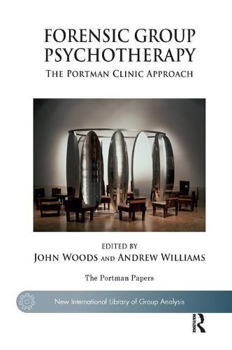 Forensic Group Psychotherapy: The Portman Clinic Approach - The New International Library of Group Analysis (Paperback)