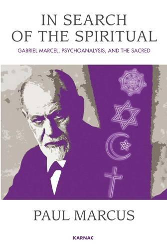 In Search of the Spiritual: Gabriel Marcel, Psychoanalysis and the Sacred (Paperback)