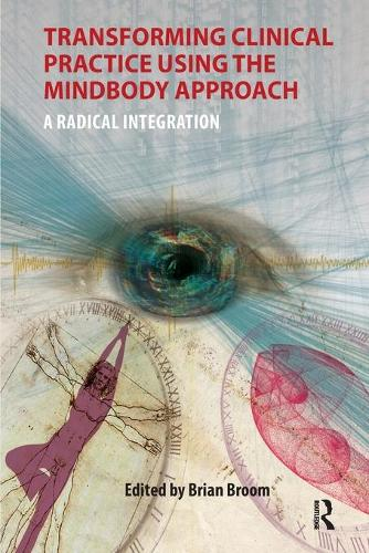 Transforming Clinical Practice Using the MindBody Approach: A Radical Integration (Paperback)