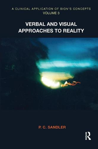 A Clinical Application of Bion's Concepts: Verbal and Visual Approaches to Reality (Paperback)