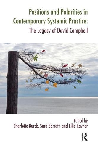 Positions and Polarities in Contemporary Systemic Practice: The Legacy of David Campbell (Paperback)
