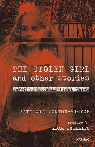 The Stolen Girl and Other Stories: Seven Psychoanalytical Tales - The Karnac Library (Paperback)
