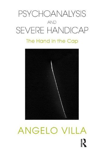 Psychoanalysis and Severe Handicap: The Hand in the Cap (Paperback)
