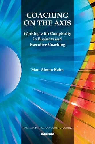 Coaching on the Axis: Working with Complexity in Business and Executive Coaching (Paperback)