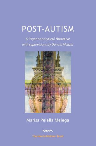 Post-Autism: A Psychoanalytical Narrative, with Supervisions by Donald Meltzer - The Harris Meltzer Trust Series (Paperback)