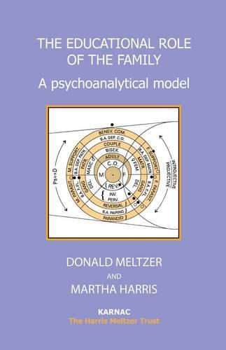 The Educational Role of the Family: A Psychoanalytical Model - The Harris Meltzer Trust Series (Paperback)