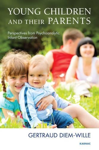Young Children and their Parents: Perspectives from Psychoanalytic Infant Observation (Paperback)