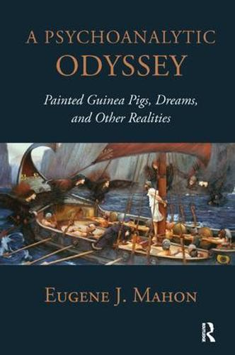 A Psychoanalytic Odyssey: Painted Guinea Pigs, Dreams, and Other Realities (Paperback)