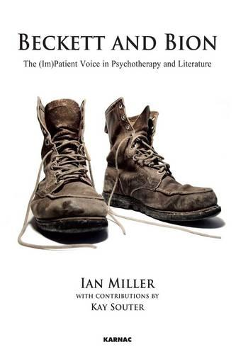 Beckett and Bion: The (Im)Patient Voice in Psychotherapy and Literature (Paperback)