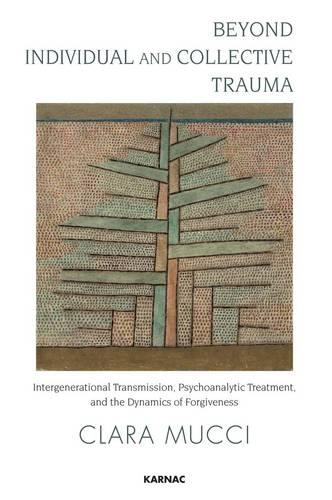 Beyond Individual and Collective Trauma: Intergenerational Transmission, Psychoanalytic Treatment, and the Dynamics of Forgiveness (Paperback)