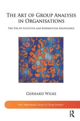 The Art of Group Analysis in Organisations: The Use of Intuitive and Experiential Knowledge (Paperback)