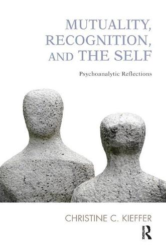 Mutuality, Recognition, and the Self: Psychoanalytic Reflections (Paperback)