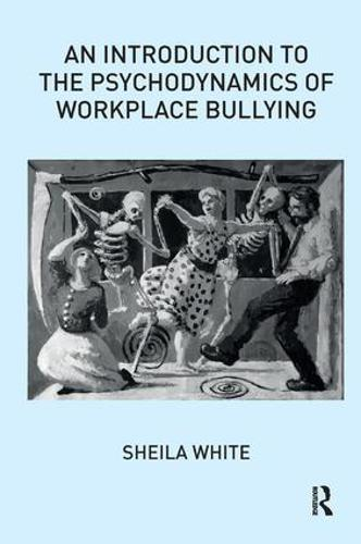 An Introduction to the Psychodynamics of Workplace Bullying (Paperback)