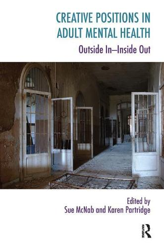Creative Positions in Adult Mental Health: Outside In-Inside Out (Paperback)
