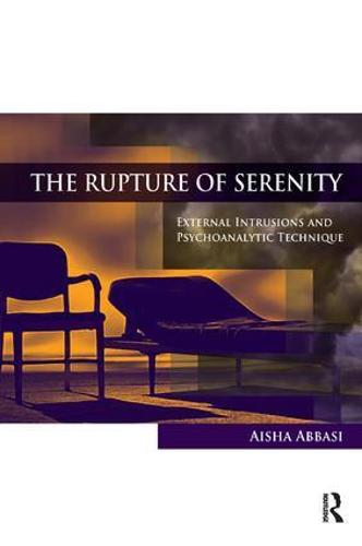 The Rupture of Serenity: External Intrusions and Psychoanalytic Technique (Paperback)