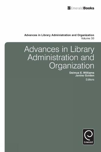 Advances in Library Administration and Organization - Advances in Library Administration and Organization 30 (Hardback)